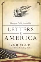 Letters to America - Courageous Voices from the Past ebook by Tom Blair, Tom Brokaw