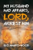 My Husband Had Affairs, Lord, Arrest Him
