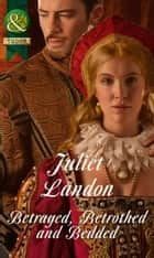 Betrayed, Betrothed and Bedded (Mills & Boon Historical) ebook by Juliet Landon