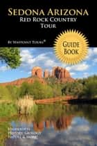 Sedona Arizona Red Rock Country Tour Guide Book (Waypoint Tours Full Color Series) - Your Personal Tour Guide For Sedona Travel Adventure! ebook by Waypoint Tours