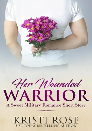 Her Wounded Warrior ebook by Kristi Rose