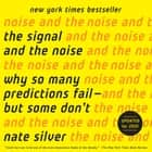 The Signal and the Noise - Why So Many Predictions Fail-but Some Don't audiobook by Nate Silver