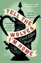 Tell the Wolves I'm Home - A Novel ebook by Carol Rifka Brunt