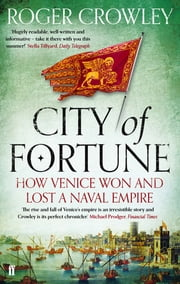City of Fortune - How Venice Won and Lost a Naval Empire ebook by Roger Crowley
