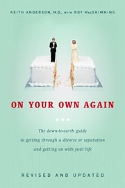 On Your Own Again - The Down-to-Earth Guide to Getting Through a Divorce or Separation and Getting o n with Your Life ebook by Keith Anderson,Roy Macskimming