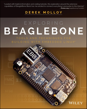 Exploring BeagleBone - Tools and Techniques for Building with Embedded Linux ebook by Derek Molloy