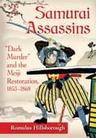 "Samurai Assassins - ""Dark Murder"" and the Meiji Restoration, 1853-1868 ebook by Romulus Hillsborough"