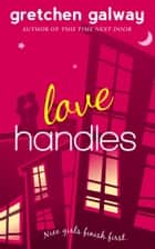 Love Handles (A Romantic Comedy) - (Oakland Hills #1) ebook by Gretchen Galway