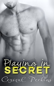 Playing in Secret ebook by Crystal Perkins