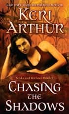 Chasing the Shadows ebook by Keri Arthur