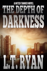 The Depth of Darkness (Mitch Tanner 1) ebook by L.T. Ryan