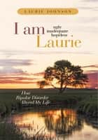 I Am Laurie ebook by Laurie Johnson