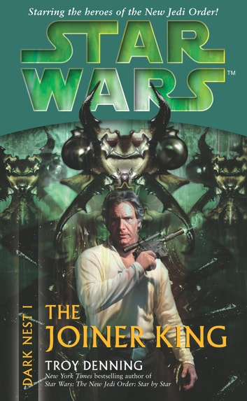 Star Wars: Dark Nest I - The Joiner King eBook by Troy Denning