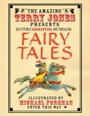 The Fantastic World of Terry Jones: Fairy Tales - His Great Tales and Unbelievable Adventures ebook by Terry Jones,Michael Foreman