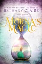 Morna's Magic - A Sweet, Scottish Time Travel Romance ebook by Bethany Claire