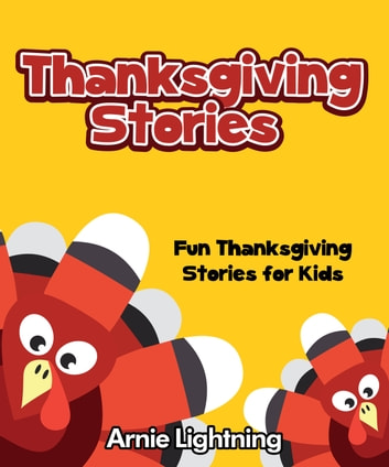 Thanksgiving Stories: Fun Thanksgiving Stories for Kids ebook by Arnie Lightning