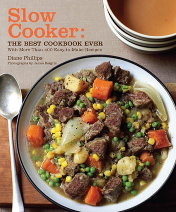 Slow Cooker - The Best Cookbook Ever with More Than 400 Easy-to-Make Recipes ebook by Diane Phillips