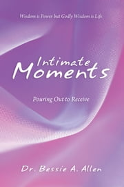 Intimate Moments - Pouring Out to Receive ebook by Dr. Bessie A. Allen