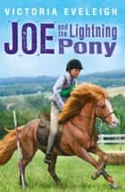 Joe and the Lightning Pony - A boy and his horses, Book 2 ebook by Victoria Eveleigh