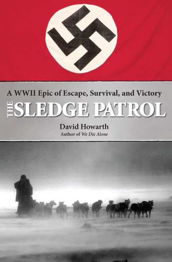 The Sledge Patrol - A WWII Epic of Escape, Survival, and Victory ebook by David Howarth
