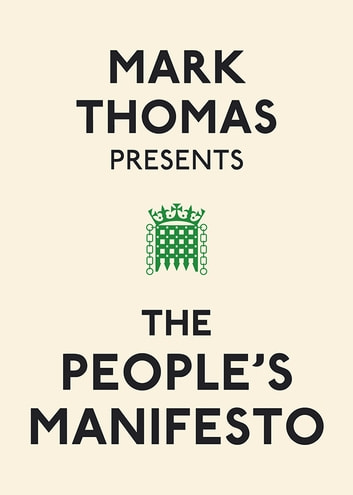 Mark Thomas Presents the People's Manifesto ebook by Mark Thomas