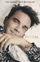 Reveal: Robbie Williams ebook by Chris Heath