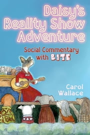 Daisy's Reality Show Adventure - Social Commentary With Bite ebook by Carol Wallace