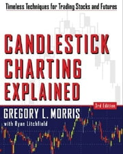 Candlestick Charting Explained - Timeless Techniques for Trading stocks and Sutures ebook by Greg L. Morris