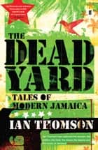 The Dead Yard - Tales of Modern Jamaica ebook by Ian Thomson