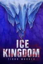 Ice Kingdom ebook by Tiana Warner