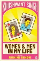 Women And Men In My Life ebook by Khushwant Singh