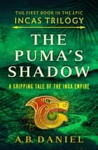 The Puma's Shadow - An epic tale of the Inca Empire ebook by A. B. Daniel