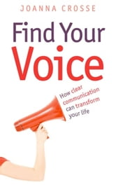 Find Your Voice - Transform your voice for personal and professional success ebook by Joanna Crosse