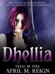 Trial by Fire - The Dhellia Series, #3 ebook by April M. Reign