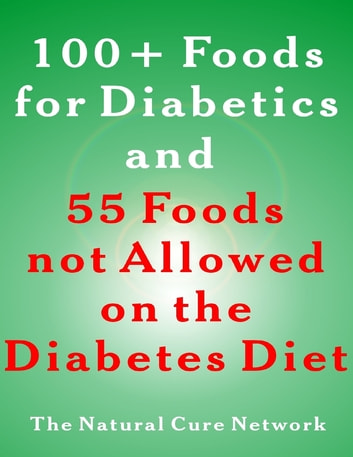100 + Foods for Diabetics and 55 Foods Not Allowed on the Diabetes Diet ebook by Ellen Orman,Claire Duval