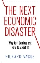 The Next Economic Disaster ebook by Richard Vague