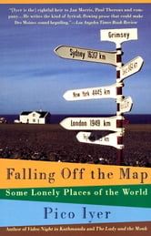 Falling Off the Map - Some Lonely Places of The World ebook by Pico Iyer