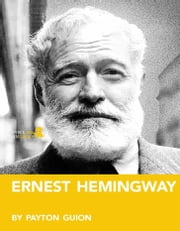 Ernest Hemingway: A Biography: Learn about the life and adventures of Ernest Hemingway ebook by Payton Guion