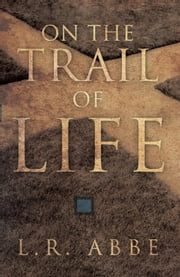 On the Trail of Life ebook by L.R. Abbe