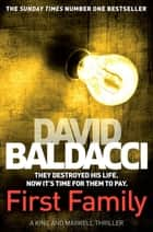 First Family: King and Maxwell Book 4 ebook by David Baldacci