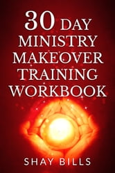 30 Day Ministry Makeover Training Workbook ebook by Shay Bills
