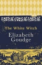 The White Witch ebook by Elizabeth Goudge