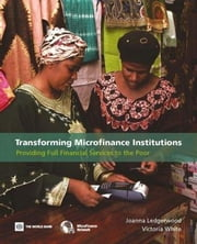 Transforming Microfinance Institutions: Providing Full Financial Services to the Poor ebook by Ledgerwood, Joanna