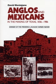 Anglos and Mexicans in the Making of Texas, 1836-1986 ebook by David Montejano