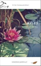 Walks: A Collection of Haiku (All the Volumes and More!) ebook by Cendrine Marrouat