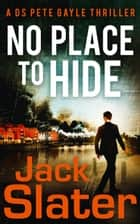 No Place to Hide (DS Peter Gayle thriller series, Book 2) ebook by Jack Slater