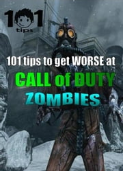 101 tips to get WORSE at Call of Duty: Zombies ebook by 101 tips