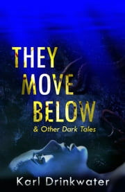 They Move Below - & Other Dark Tales ebook by Karl Drinkwater