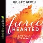 Fiercehearted - Live Fully, Love Bravely audiobook by Holley Gerth