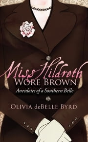 Miss Hildreth Wore Brown - Anecdotes of a Southern Belle ebook by Olivia Byrd